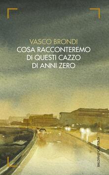 Cosa racconteremo di questi cazzo di anni zero - Vasco Brondi - copertina