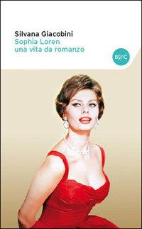 Sophia Loren una vita da romanzo. Le verità nascoste - Giacobini Silvana - wuz.it