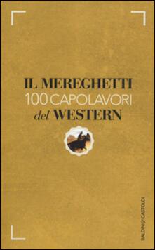 Tegliowinterrun.it Il Mereghetti. 100 capolavori del western Image