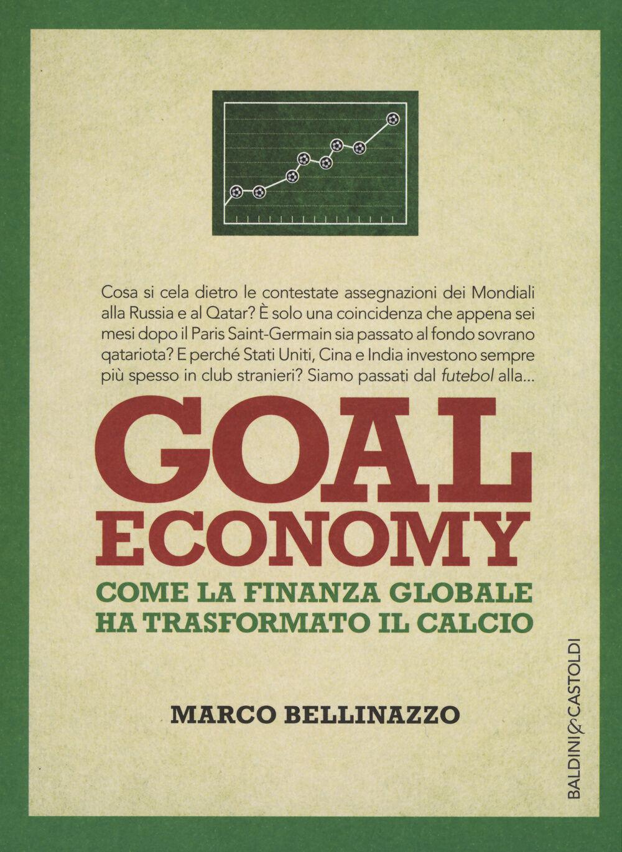 Goal economy. Come la finanza globale ha trasformato il calcio