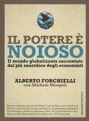Libro Il potere è noioso. Il mondo globalizzato raccontato dal più anarchico degli economisti Alberto Forchielli Michele Mengoli