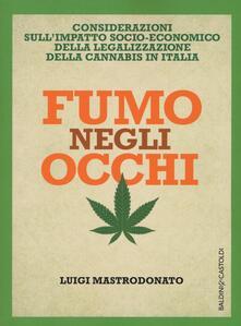 Fumo negli occhi. Considerazioni sull'impatto socio-economico della legalizzazione della cannabis in Italia - Luigi Mastrodonato - copertina