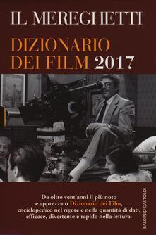 Il Mereghetti. Dizionario dei film 2017 - Paolo Mereghetti - copertina