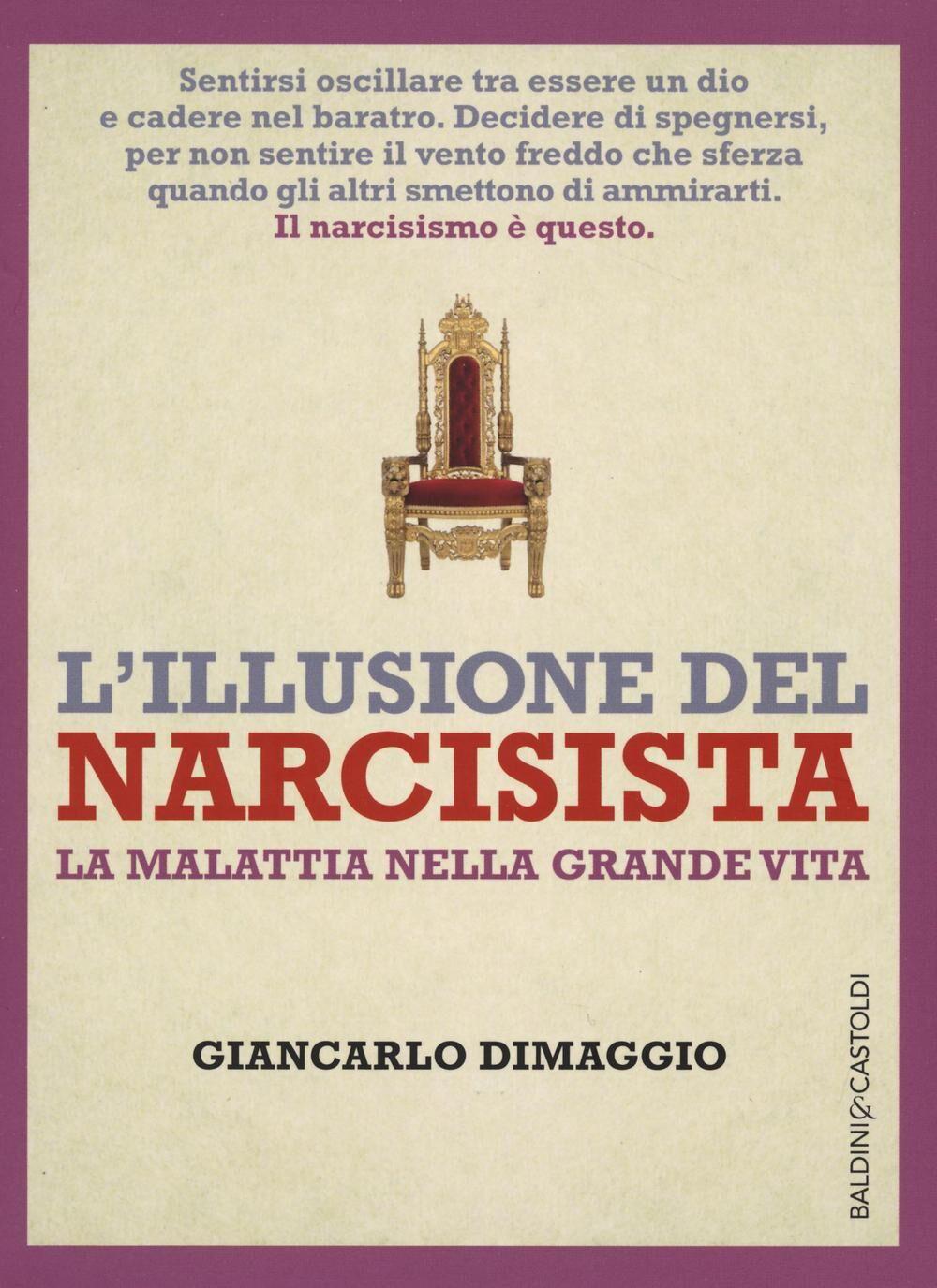 L' illusione del narcisista. La malattia nella grande vita