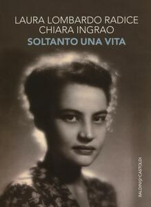 Soltanto una vita - Laura Lombardo Radice,Chiara Ingrao - copertina