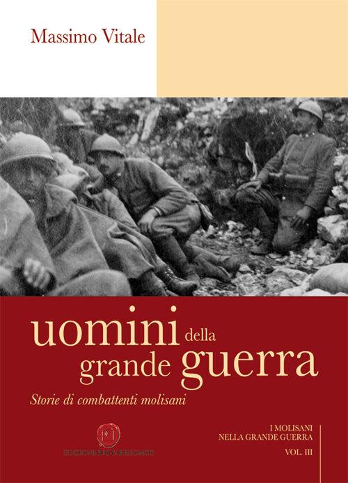 Uomini della grande guerra. Storia di combattenti molisani