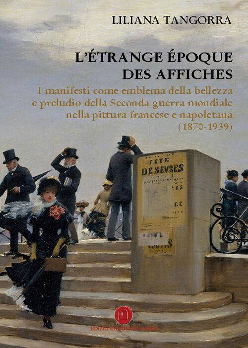 L' étrange époque des affiches. I manifesti come emblema della bellezza e preludio della seconda guerra mondiale nella pittura francese e napoletana (1870-1939)