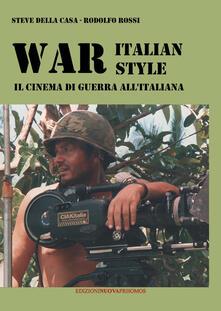 War italian style. Il cinema di guerra all'italiana - Steve Della Casa,Rodolfo Rossi - copertina