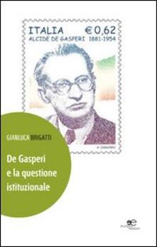 De Gasperi e la questione istituzionale - Gianluca Brigatti - copertina