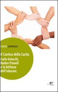 Il cantico della carità. Carlo Gnocchi, Baden Powell e la bellezza dell'educare