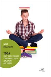 Yoga. Nelle scuole primarie attraverso la danza (dagli asini agli asana)