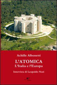 L' atomica l'Italia e l'Europa. Intervista di Leopoldo Nuti