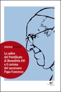 La radice del pontificato di Benedetto XVI e il carisma del successore papa Francesco