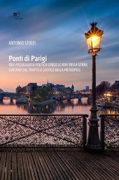 Ponti di Parigi. Una passeggiata poetica lungo le rive della Senna lontano dal traffico caotico della metropoli