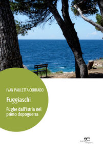 Fuggiaschi. Fughe dall'Istria nel primo dopoguerra