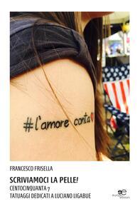 Scriviamoci la pelle! Centocinquanta 7 tatuaggi dedicati a Luciano Ligabue