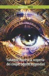 Yakamoz Rovo e la scoperta dei cinque oggetti leggendari