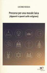 Percorso per una morale laica (appunti e spunti sulle religioni)