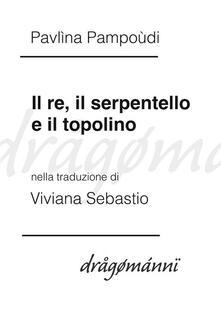 Il re, il serpentello e il topolino - Pavlìna Pampoùdi,Viviana Sebastio - ebook