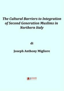 Thecultural barriers to integration of second generation muslims in Northern Italy