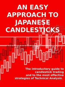 Aneasy approach to japanese candlesticks. The introductory guide to candlestick trading and to the most effective strategies of Technical Analysis.