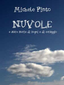Ebook Nuvole e altre storie di sogni e di coraggio Pinto, Michele