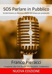 Sos parlare in pubblico: se devi tenere un discorso e non hai tempo per prepararti - Franco Pieracci - ebook
