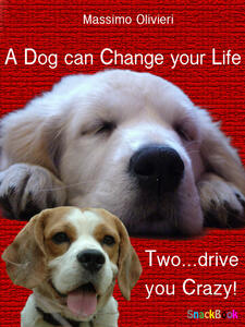 Adog can change your life, two... drive you crazy!