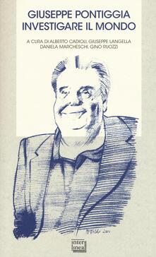 Giuseppe Pontiggia. Investigare il mondo. Atti del convegno (Milano, 30 ottobre 2013).pdf