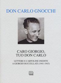 Caro Giorgio, tuo don Carlo. Lettere e cartoline inedite a Giorgio Buccellati (1941-1943) - Gnocchi Carlo - wuz.it