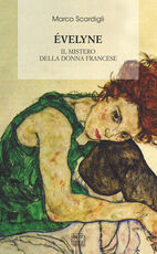 Libro Éveline. Il mistero della donna francese Marco Scardigli