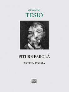 Piture parolà. Arte in poesia