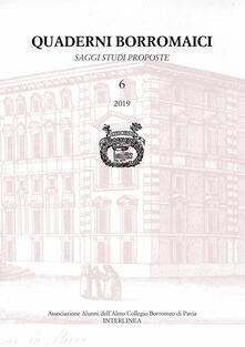 Quaderni Borromaici. Saggi studi proposte. Rivista dellAssociazione Alunni dellAlmo Collegio Borromeo di Pavia (2019). Vol. 6.pdf