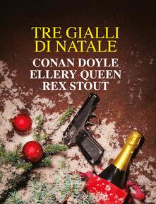 Tre gialli di Natale. Nuova ediz. - Arthur Conan Doyle,Ellery Queen,Rex Stout - copertina