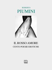 Il rosso amore. Cento poesie erotiche - Roberto Piumini - copertina