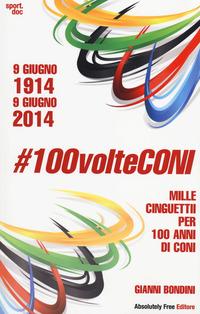 #100volteConi. Mille cinguettii per 100 anni di CONI. 9 giugno 1914-9 giugno 2014 - Bondini Gianni - wuz.it