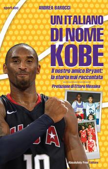 Mercatinidinataletorino.it Un italiano di nome Kobe. Il nostro amico Bryant: la storia mai raccontata Image