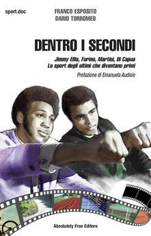 Dentro i secondi. Jimmy Ellis, Furino, Martini, Di Capua. Lo sport degli ultimi che diventano primi.pdf