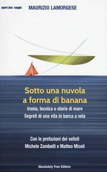 Filippodegasperi.it Sotto una nuvola a forma di banana. Ironia, tecnica e storie di mare. Segreti di una vita in barca a vela Image