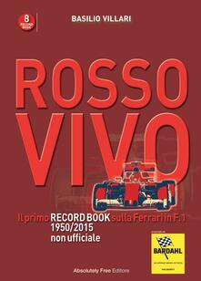 Rosso vivo. Il primo record book sulla Ferrari in F.1 1950/2015 non ufficiale - Basilio Villari - copertina