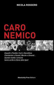 Radiospeed.it Caro nemico. Anquetil e Poulidor, Evert e Navratilova, Chamberlain e Russell, Merckx e Gimondi... Quando rivalità e amicizia hanno scritto la storia dello sport Image