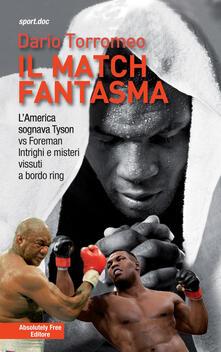 Associazionelabirinto.it Il match fantasma. L'America sognava Tyson vs Foreman. Intrighi e misteri vissuti a bordo ring Image