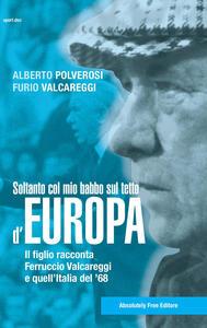Libro Soltanto col mio babbo sul tetto d'Europa. Il figlio racconta Ferruccio Valcareggi e quell'Italia del '68 Alberto Polverosi Furio Valcareggi