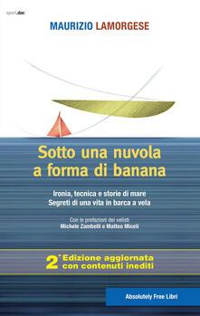 Tegliowinterrun.it Sotto una nuvola a forma di banana. Ironia, tecnica e storie di mare. Segreti di una vita in barca a vela. Ediz. ampliata Image