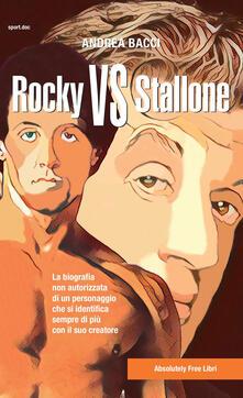 Rocky vs Stallone. La biografia non autorizzata di un personaggio che si identifica sempre più con il suo creatore.pdf