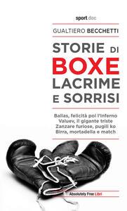 Libro Storie di boxe, lacrime e sorrisi Gualtiero Becchetti