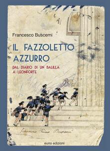 Il fazzoletto azzurro. Dal diario di un balilla a Leonforte - Francesco Buscemi - copertina