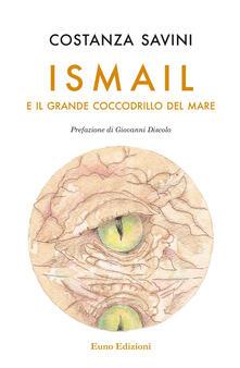 Ismail e il grande coccodrillo del mare. Nuova ediz. - Costanza Savini - copertina