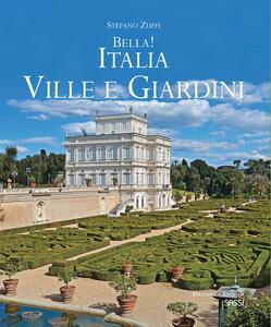 Bella! Italia. Ville giardini. Ediz. italiana e inglese