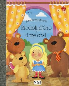Mercatinidinataletorino.it Riccioli d'oro e i tre orsi. Fiabe a tuttotondo. Ediz. a colori Image